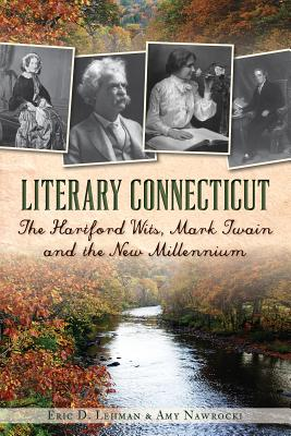 Literary Connecticut:: The Hartford Wits, Mark Twain and the New Millennium Cover Image