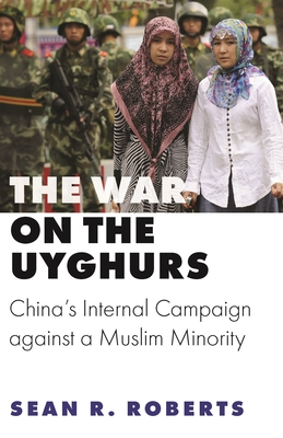 The War on the Uyghurs: China's Internal Campaign Against a Muslim Minority Cover Image