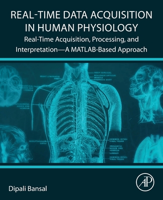 Real-Time Data Acquisition in Human Physiology: Real-Time Acquisition, Processing, and Interpretation--A Matlab-Based Approach Cover Image