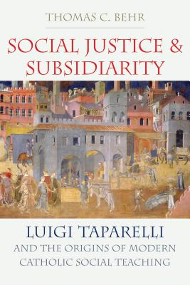 Social Justice and Subsidiarity: Luigi Taparelli and the Origins of Modern Catholic Social Thought Cover Image