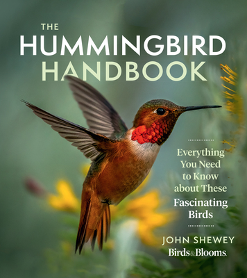 The Hummingbird Handbook: Everything You Need to Know about These Fascinating Birds Cover Image