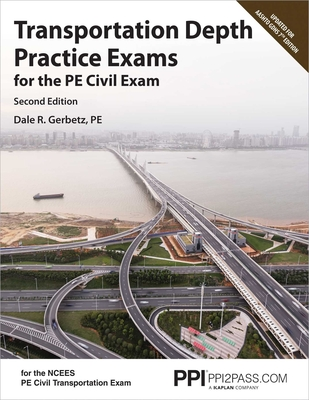 PPI Transportation Depth Practice Exams for the PE Civil Exam, 2nd Edition – Two Multiple-Choice Exams Consistent with the NCEES PE Civil Transportation Exam Cover Image