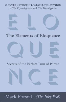 The Elements of Eloquence: Secrets of the Perfect Turn of Phrase Cover Image