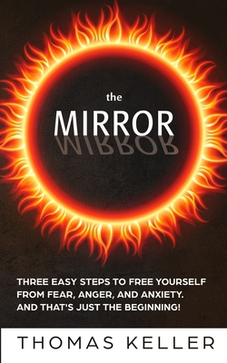 The MIRROR: Three easy steps to free yourself from fear, anger, and anxiety. And that's just the beginning! Cover Image