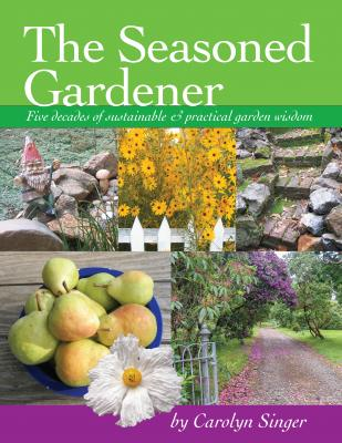 The Seasoned Gardener: Five Decades of Sustainable and Practical Garden Wisdom Cover Image