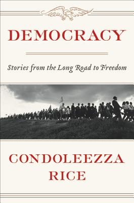 Democracy by Condoleezza Rice
