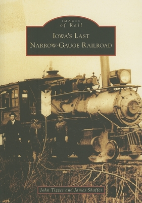 Iowa's Last Narrow-Gauge Railroad (Images of Rail) Cover Image
