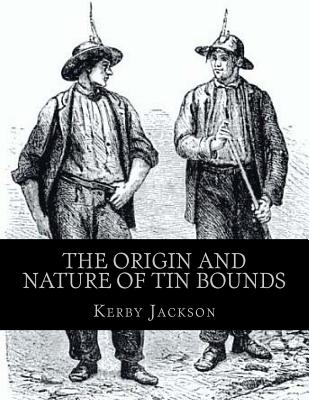 The Origin and Nature of Tin Bounds: or; Mining Rights of the Cornish Tin Miners Cover Image