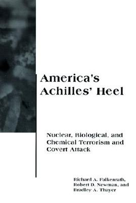 America's Achilles' Heel: Nuclear, Biological, and Chemical Terrorism and Covert Attack (Belfer Center Studies in International Security) Cover Image