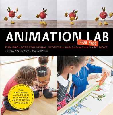 Animation Lab for Kids: Fun Projects for Visual Storytelling and Making Art Move - From cartooning and flip books to claymation and stop-motion movie making Cover Image