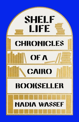 Shelf Life: Chronicles of a Cairo Bookseller Cover Image