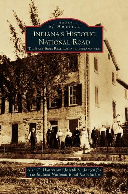 Indiana's Historic National Road: The East Side, Richmond to Indianapolis Cover Image