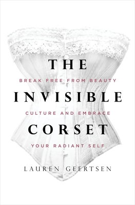The Invisible Corset: Break Free from Beauty Culture and Embrace Your Radiant Self Cover Image