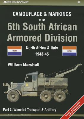 Camouflage and Markings of the 6th South African Armored Division. Part 2: Wheeled Transport & Artillery: North Africa and Italy 1943-45 (Armor Color Gallery #9) Cover Image