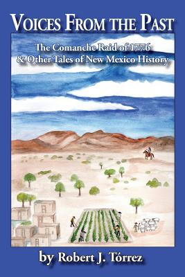 Voices from the Past: The Comanche Raid of 1776 & Other Tales of New Mexico History Cover Image