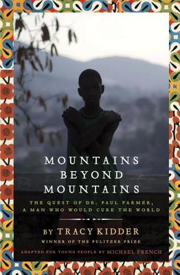Mountains Beyond Mountains: The Quest of Dr. Paul Farmer, a Man Who Would Cure the World Cover Image