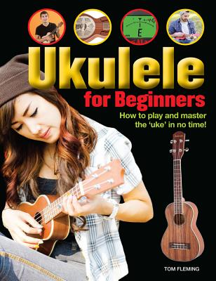 Ukulele for Beginners: How to Play and Master the 'uke' in No Time! Cover Image