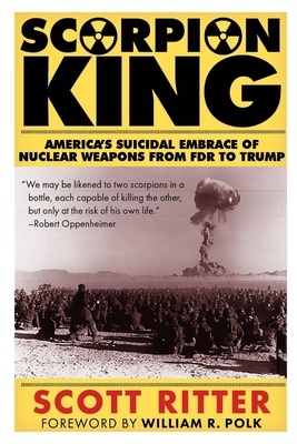 Scorpion King: America's Suicidal Embrace of Nuclear Weapons from FDR to Trump Cover Image
