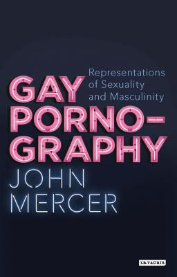 Gay Pornography: Representations of Sexuality and Masculinity (Library of Gender and Popular Culture) Cover Image