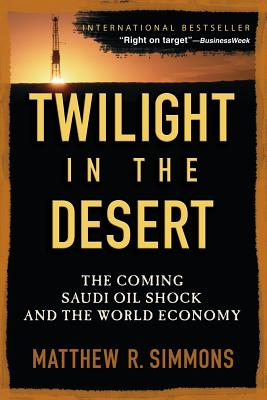 Twilight in the Desert: The Coming Saudi Oil Shock and the World Economy Cover Image