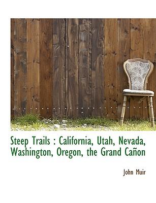 Steep Trails: California, Utah, Nevada, Washington, Oregon, the Grand Cañon Cover Image