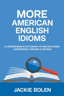 More American English Idioms: A Comprehensive Dictionary of English Idioms, Expressions, Phrases & Sayings Cover Image