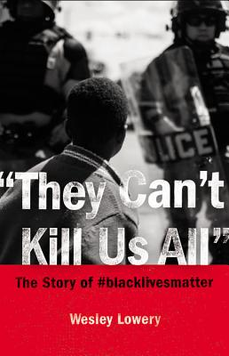 They Can't Kill Us All Lib/E: Ferguson, Baltimore, and a New Era in America's Racial Justice Movement Cover Image