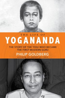 The Life of Yogananda: The Story of the Yogi Who Became the First Modern Guru Cover Image