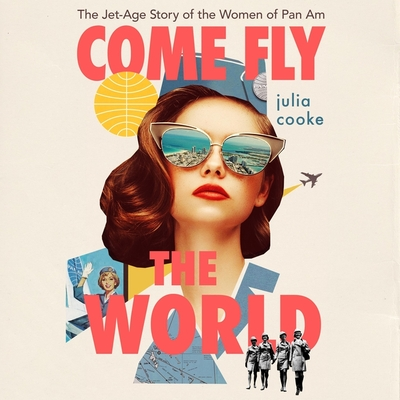 Come Fly the World Lib/E: The Jet-Age Story of the Women of Pan Am Cover Image