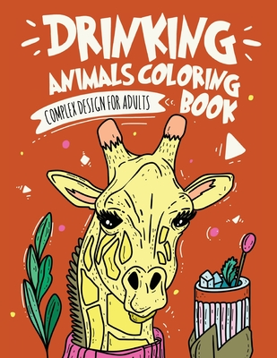 Drinking Animals Coloring Book: Complex Design For Adults Coloring Book, Best Fun Coloring for Party Lovers, Stress Relieving Animal Design Drinking C Cover Image