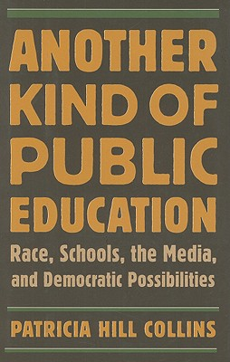 Another Kind of Public Education: Race, Schools, the Media, and Democratic Possibilities Cover Image