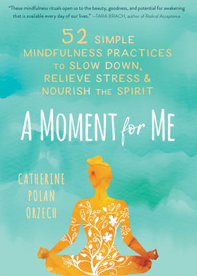 A Moment for Me: 52 Simple Mindfulness Practices to Slow Down, Relieve Stress, and Nourish the Spirit Cover Image