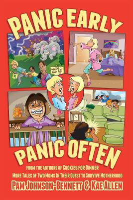 Panic Early, Panic Often: More True Stories from Two Moms in Their Quest to Survive Motherhood Cover Image