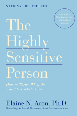 The Highly Sensitive Person: How to Thrive When the World Overwhelms You Cover Image