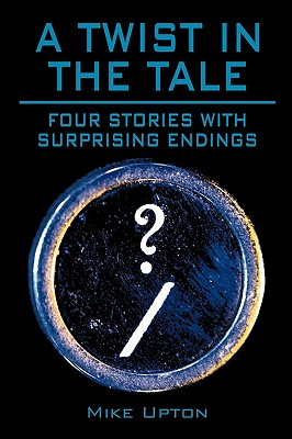 A Twist in the Tale: Four Stories with Surprising Endings Cover Image