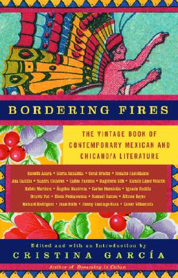 Bordering Fires: The Vintage Book of Contemporary Mexican and Chicano/A Literature Cover Image
