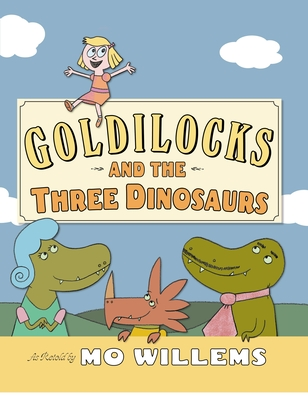 Goldilocks and the Three Dinosaurs: As Retold by Mo Willems Cover Image