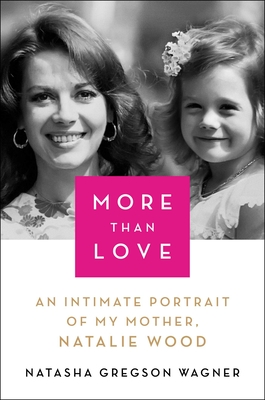 More Than Love: An Intimate Portrait of My Mother, Natalie Wood Cover Image
