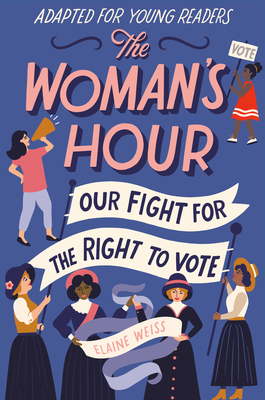 The Woman's Hour (Adapted for Young Readers): Our Fight for the Right to Vote Cover Image