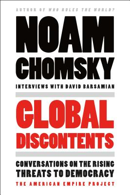 Global Discontents: Conversations on the Rising Threats to Democracy (American Empire Project) Cover Image