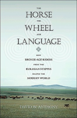 The Horse, the Wheel, and Language: How Bronze-Age Riders from the Eurasian Steppes Shaped the Modern World Cover Image