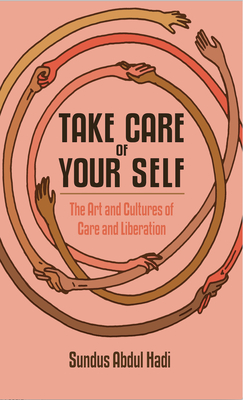 Take Care of Your Self: The Art and Cultures of Care and Liberation Cover Image