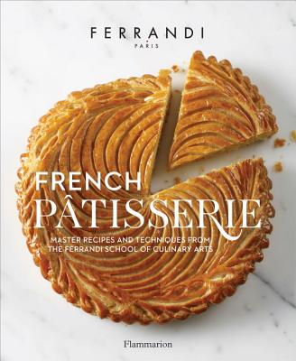 French Patisserie: Master Recipes and Techniques from the Ferrandi School of Culinary Arts Cover Image