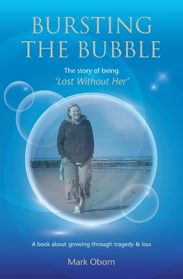 Bursting The Bubble - The Story of Being 'Lost Without Her': A journey of growing through tragedy & loss Cover Image