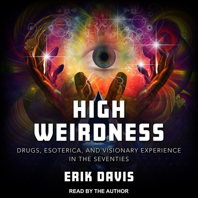 High Weirdness: Drugs, Esoterica, and Visionary Experience in the Seventies Cover Image