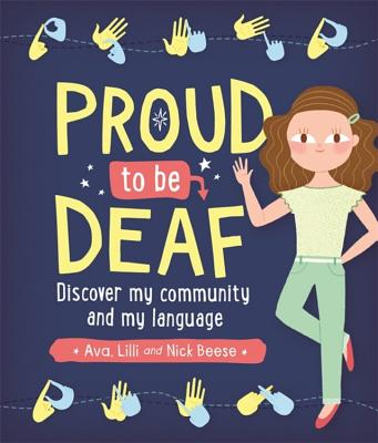 Proud to be Deaf: Discover My Community and My Language by Ava, Lilli, and Nick Beese