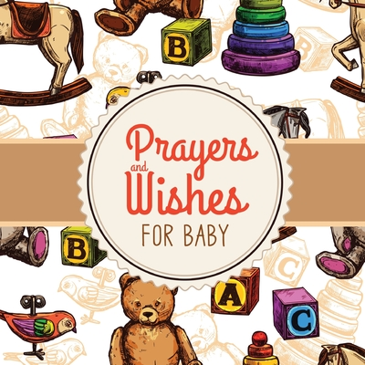 Prayers + Wishes For Baby: Children's Book - Christian Faith Based - I Prayed For You - Prayer Wish Keepsake Cover Image