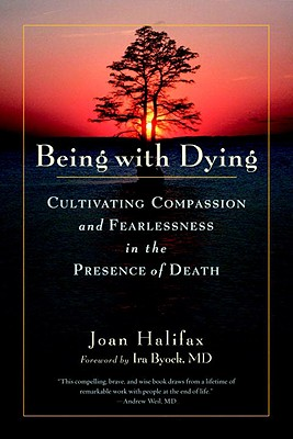 Being with Dying: Cultivating Compassion and Fearlessness in the Presence of Death Cover Image