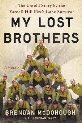 My Lost Brothers: The Untold Story by the Yarnell Hill Fire's Lone Survivor Cover Image
