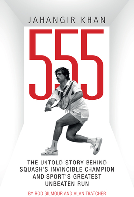 Jahangir Khan 555: The Untold Story Behind Squash's Invincible Champion and Sport's Greatest Unbeaten Run Cover Image